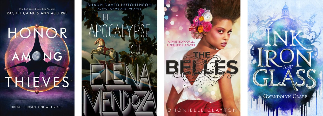 Honor Among Thieves by Rachel Caine, The Apocalypse of Elena Mendoza by Shaun David Hutchinson, The Belles by Dhonielle Clayton, Ink, Iron, and Glass by Gwendolyn Clare