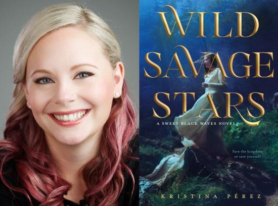 Kristina Perez Author Interview Wild Savage Stars