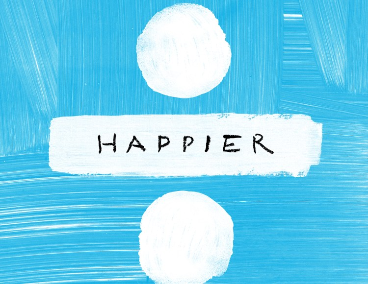 "ED SHEERAN – ""HAPPIER"""