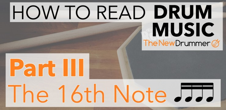 Learn to Read Drum Music – Part 3 – The Sixteenth Note