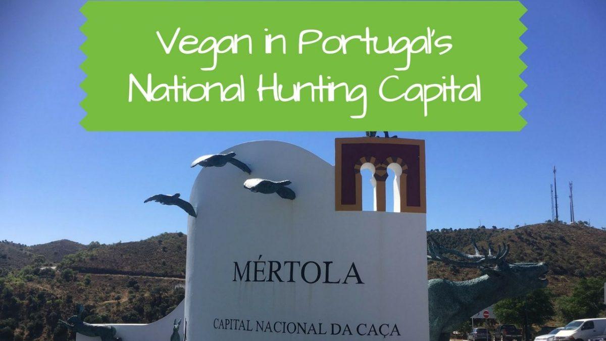 Mértola: Being Vegan in Portugal's National Hunting Capital Vegan Travel
