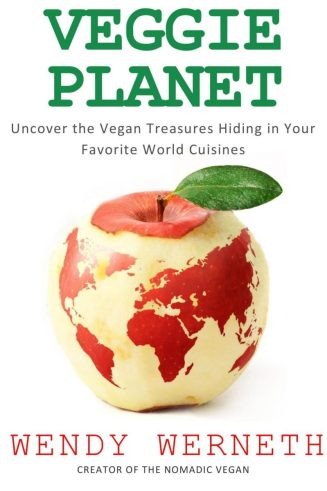 Veggie Planet - Uncover the Vegan Treasures Hiding in Your Favorite World Cuisines - vegan food guide by Wendy Werneth