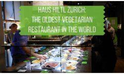 Haul Hiltl Zurich - The Oldest Vegetarian Restaurant in the World