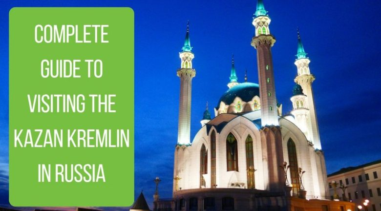 Complete Guide to the Kazan Kremlin in Russia