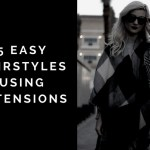 5 EASY HAIRSTYLES USING EXTENSIONS