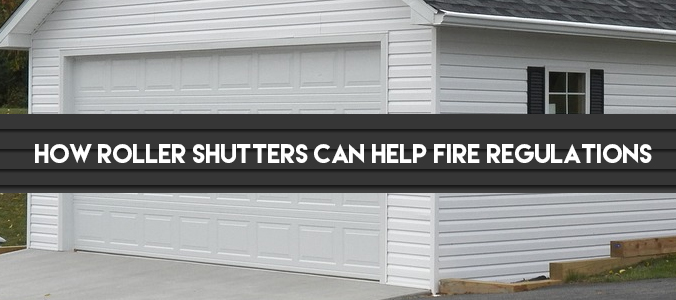 How Roller Shutters Can Help Fire Regulations