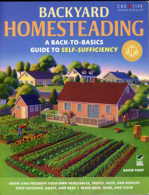 Backyard Homesteading A Back To Basics Guide to Self Sufficiency How To Garden Livestock David Toht