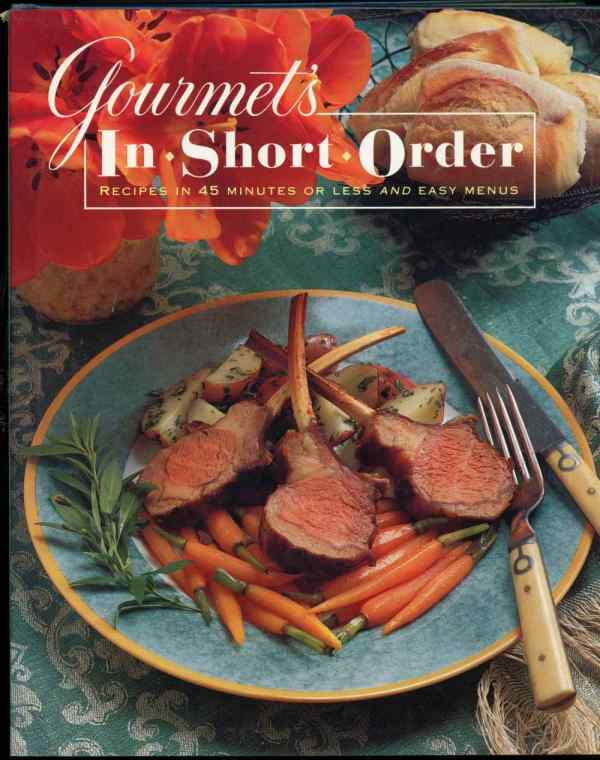 Gourmet's In Short Order Cookbook Fast and Easy 45 Minutes Or Less Recipes Hardcover