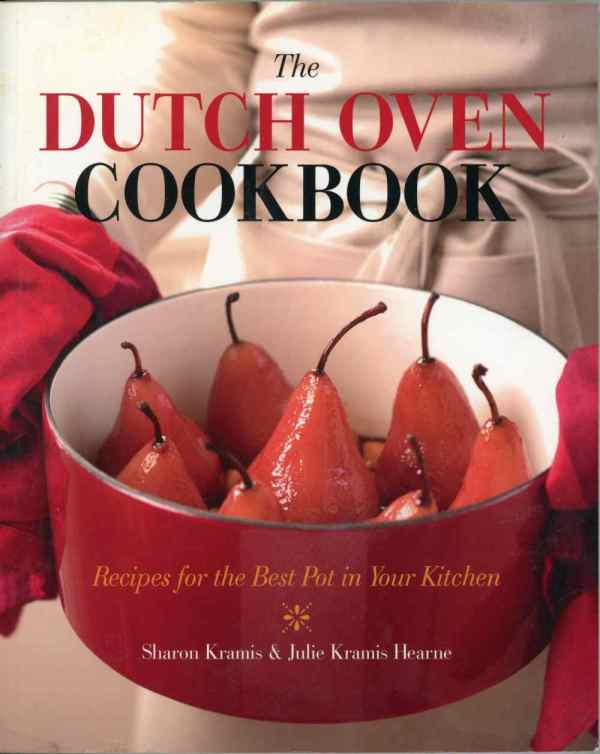 The Dutch Oven Cookbook Recipes for The Best Pot in Your Kitchen Sharon Julie Kramis