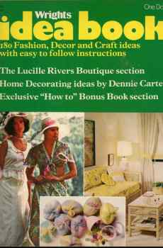 Wrights Idea Book 180 Fashion Decor and Crafts 1974 Vintage Mid Century Sewing Projects