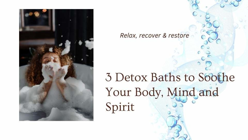 3 detox baths to sooth body, mind & spirit blog from the Om shoppe in sarasota florida