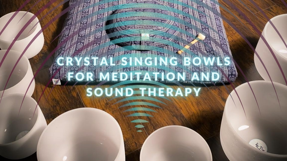 Crystal Singing Bowls for Meditation and Sound Therapy The OM Shoppe Blog