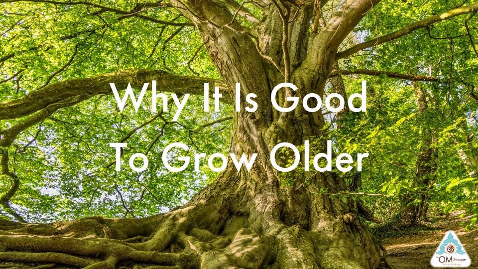 Why its good to grow older blog