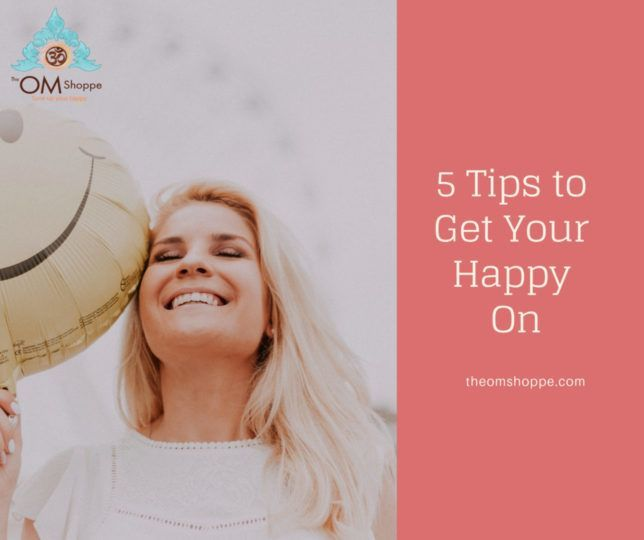 5 Tips to Get Your Happy On