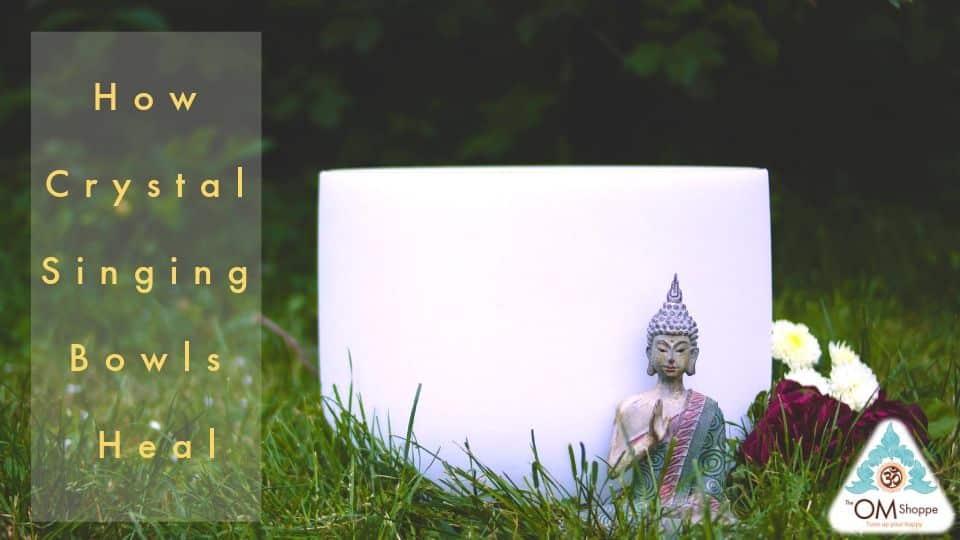 How Crystal Singing Bowls Heal