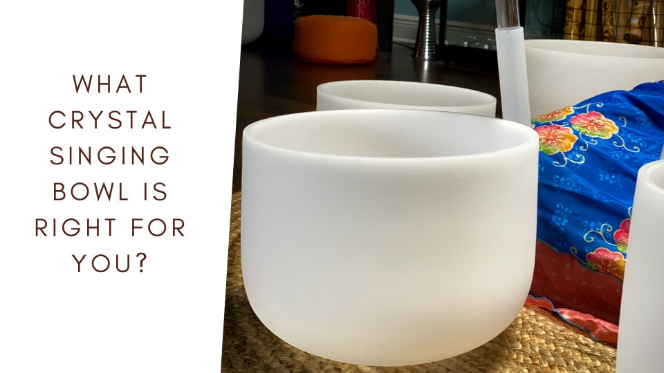What crystal singing bowl is right for me blog