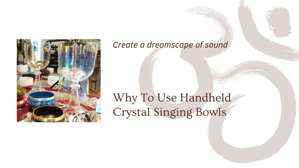 image of handheld crystal singing bowl saying why you want to use handheld crystal singing bowls a blog by the om shoppe