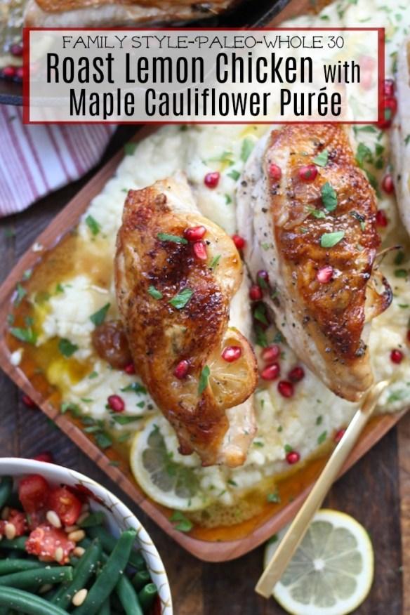 Paleo Roast Lemon Chicken with Maple Cauliflower Purée with a Whole 30 Option