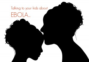 talking to your kids about ebola