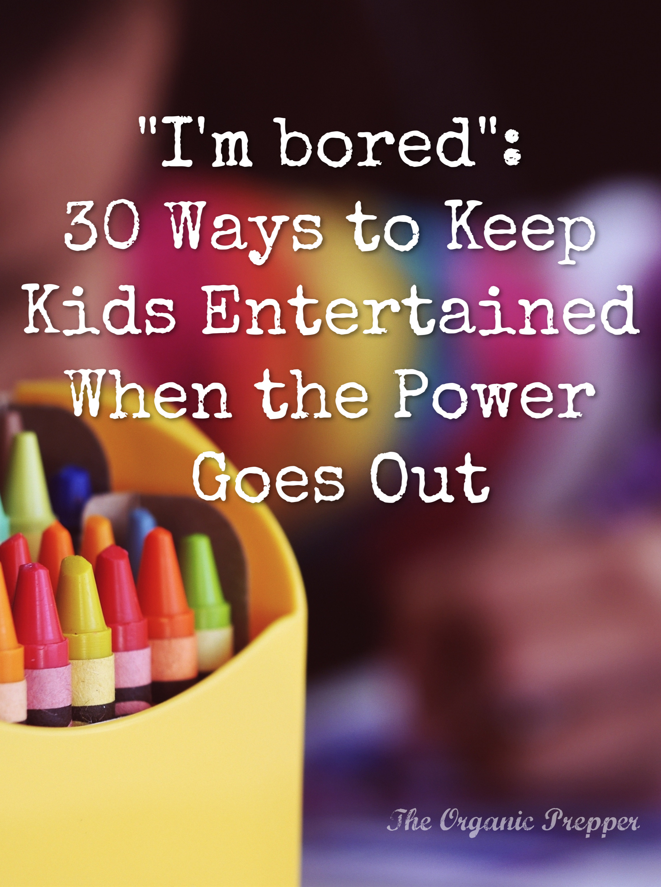 In all of your preps, if it didn't occur to you to put aside some activities that don't require power or a lot of light, you may be in for a bumpy ride in the event of a power failure. Learn 30 of the best ways to keep kids entertained when the power goes out.