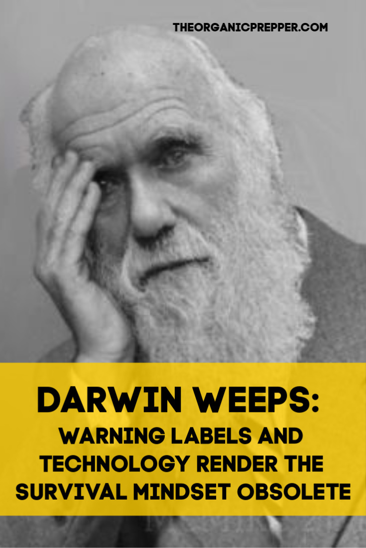 Charles Darwin must be somewhere weeping as warning labels and technology render the survival mindset obsolete in the modern world. | The Organic Prepper