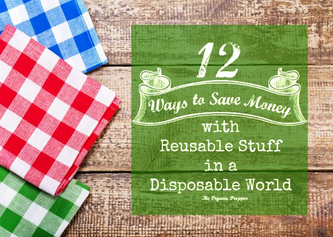 Here are 12 ways to save money by replacing those convenient disposable items with reusable ones (that are also surprisingly convenient). | The Organic Prepper | Frugal Tips | Green Living