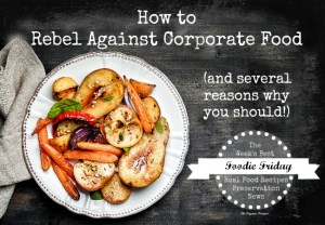 Rebel against corporate food