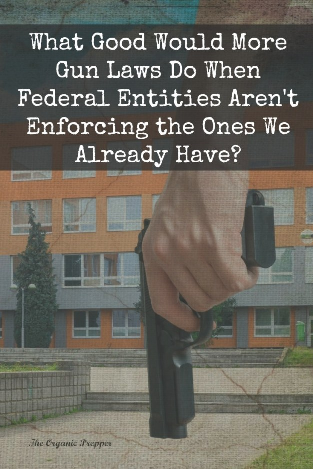 It doesn't make sense to add more gun laws that restrict law-abiding Americans when authorities don't pay attention to warning signs or enforce the ones we already have..  The Organic Prepper
