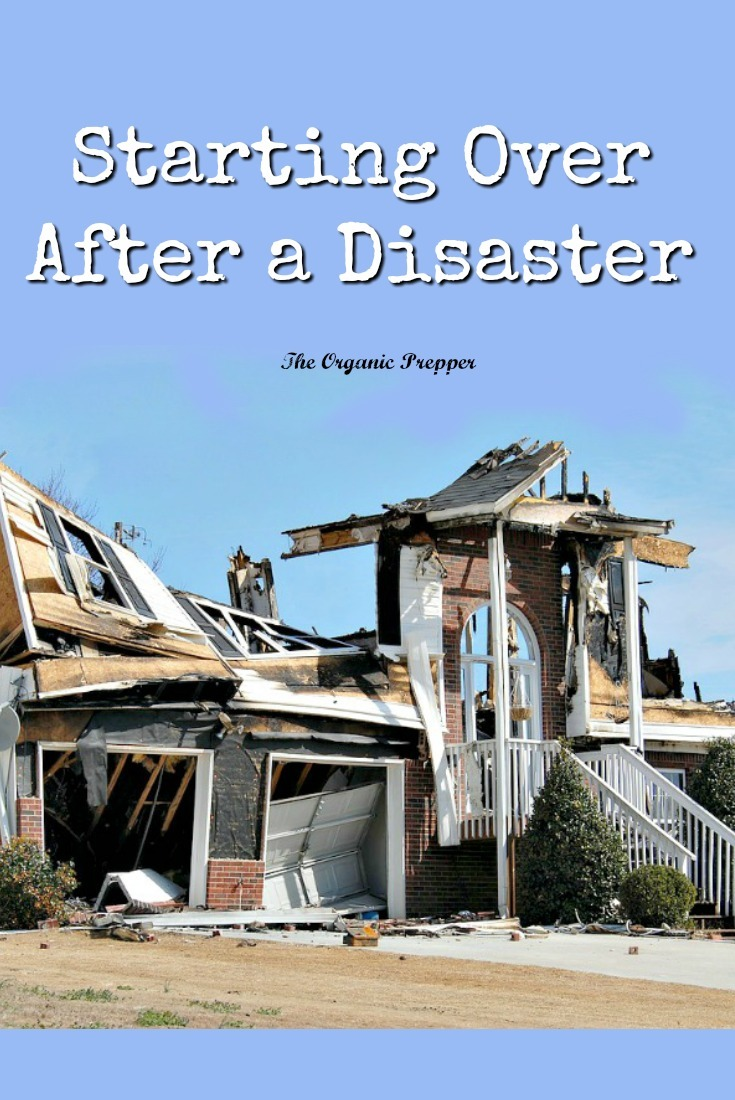 When starting over after a disaster, people deal not only with the physical loss but with emotional trauma and financial impacts. Here's a guide to make it easier. | The Organic Prepper