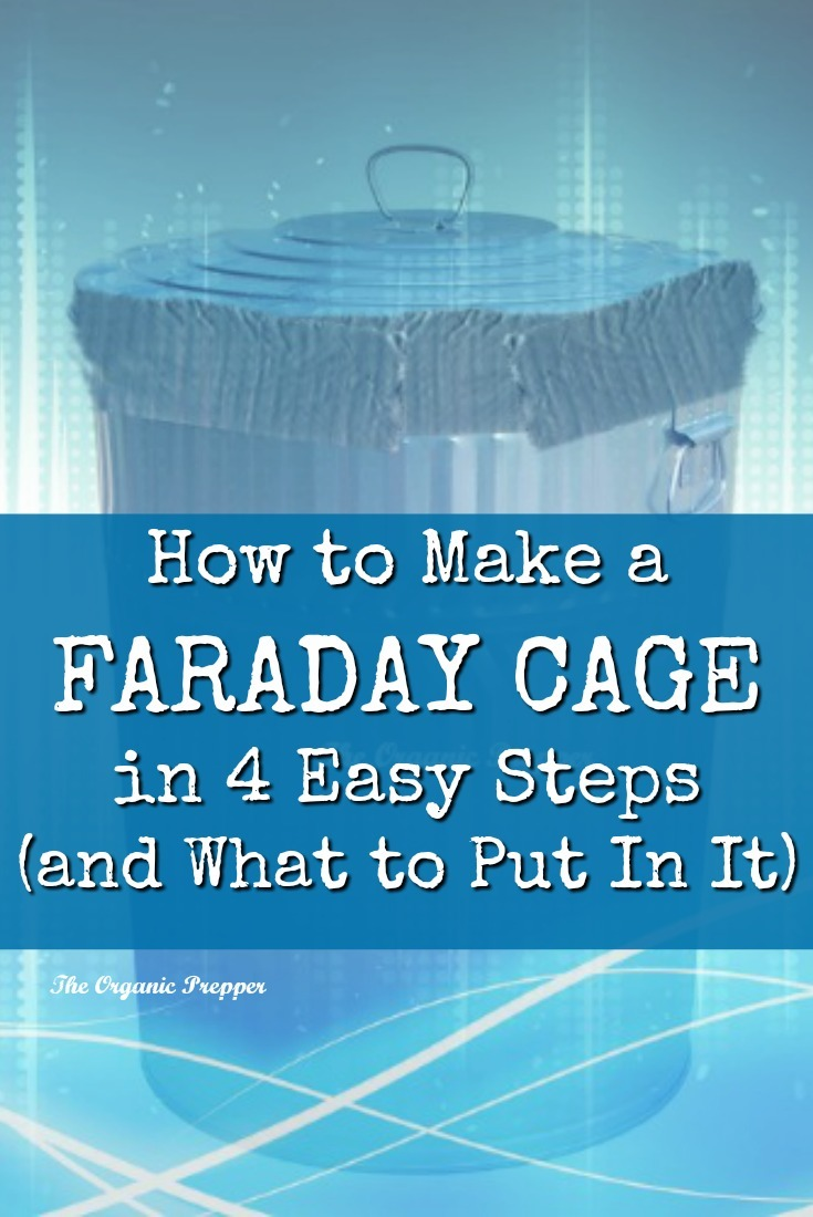 Learn how to make a Faraday cage in just 4 easy steps. Don't worry - you won't need a degree in physics to do this successfully. | The Organic Prepper