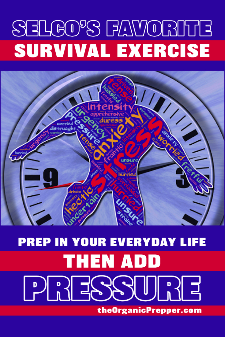 Selco\'s Favorite Survival Exercise: Prep in Your Everyday Life, Then Add PRESSURE