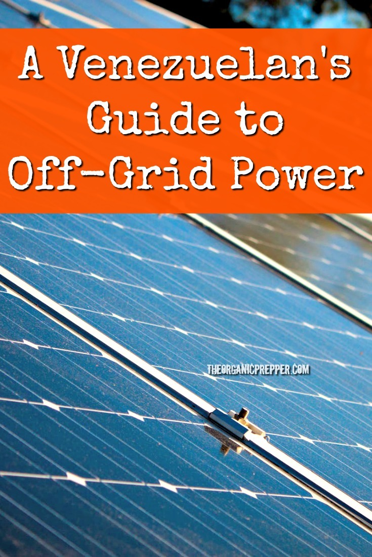 Are you thinking of setting up an off-grid power plan but you don\'t know where to start? A Venezuelan provides some tips to preppers for setting up a system. | The Organic Prepper