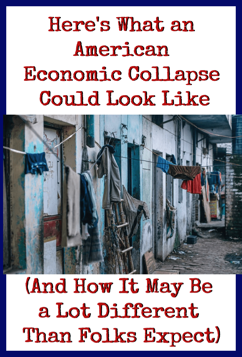 An economic collapse here might look a lot different than the ones we\'ve witnessed in other countries. These are some of the things that could happen in the US.