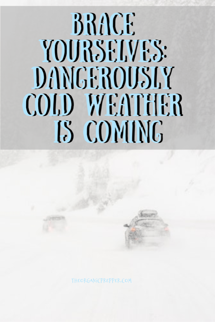 Dangerously cold weather is sweeping across the United States, potentially setting record lows. Here\'s what you need to know to get prepared. | The Organic Prepper