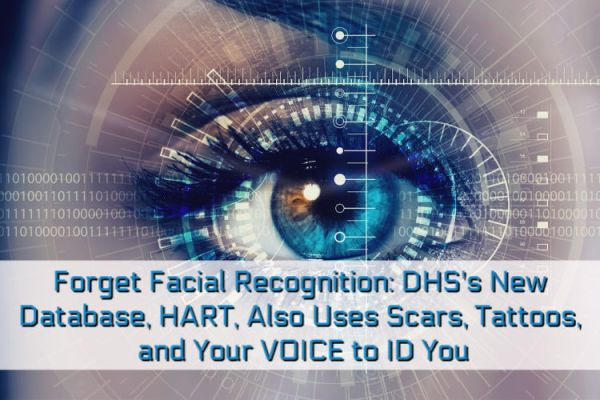 Forget Facial Recognition: DHS's New Database, HART, Also Uses Scars, Tattoos, and Your VOICE to ID You. And Amazon Is Storing All the Data.
