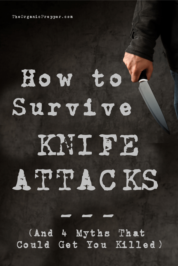 What would you do if you were faced with a knife-wielding maniac? Here are some tips for surviving a knife attack - and 4 myths that could get you killed. | The Organic Prepper
