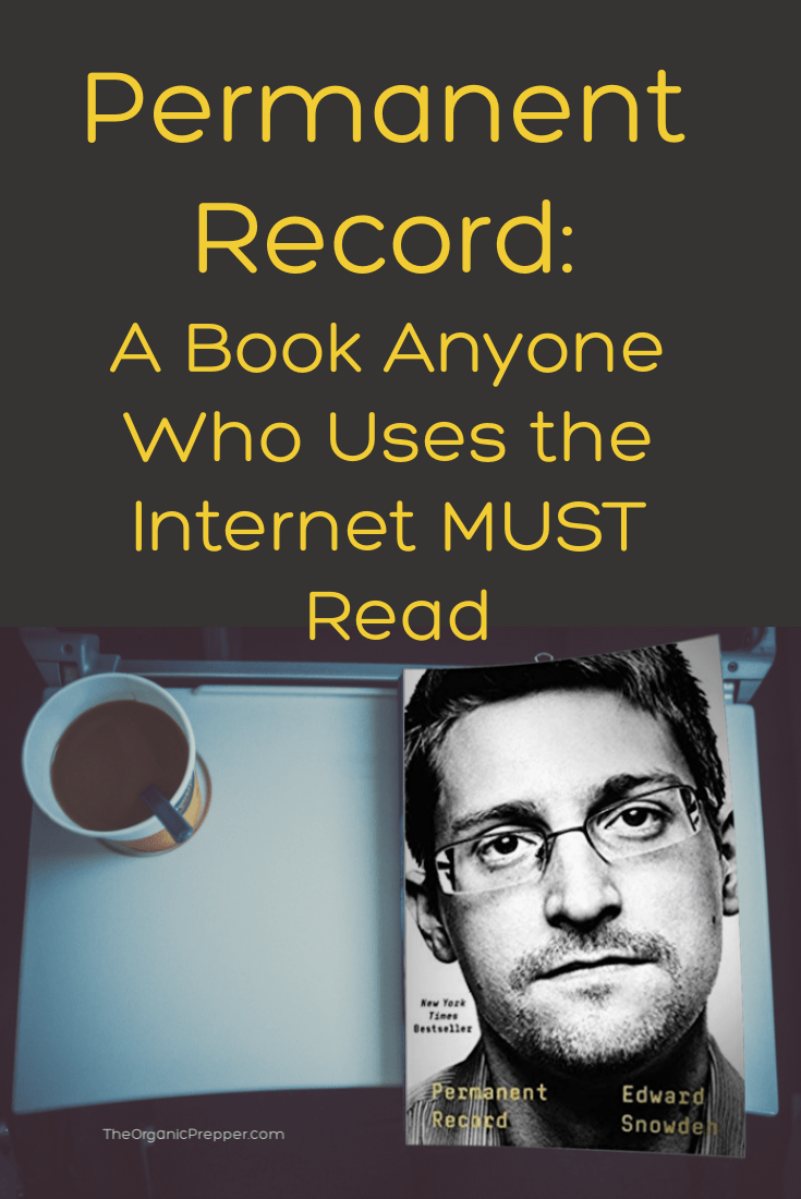 Edward Snowden\'s book gives you a close-up look at the abusive invasions into the private lives of the American people and shares how it could one day be used against you. It\'s a must-read. | The Organic Prepper