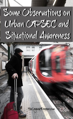 A former Marine who now lives on a homestead shares his observations on urban OPSEC and Situational Awareness after a trip to the city.