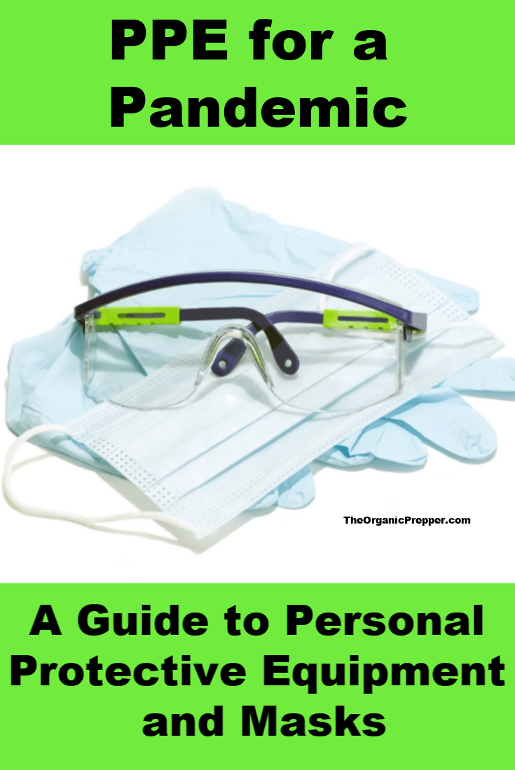 What Personal Protective Equipment and masks should you have on hand for a pandemic? This guide explains the different types of PPE and links to products that are currently available. | The Organic Prepper