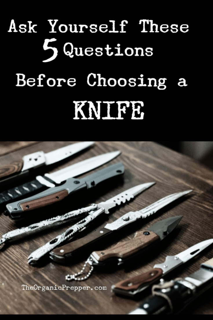 Are you looking for a new knife from the huge array of knives available? Ask yourself these 5 questions to help choose the right one for your needs. | The Organic Prepper