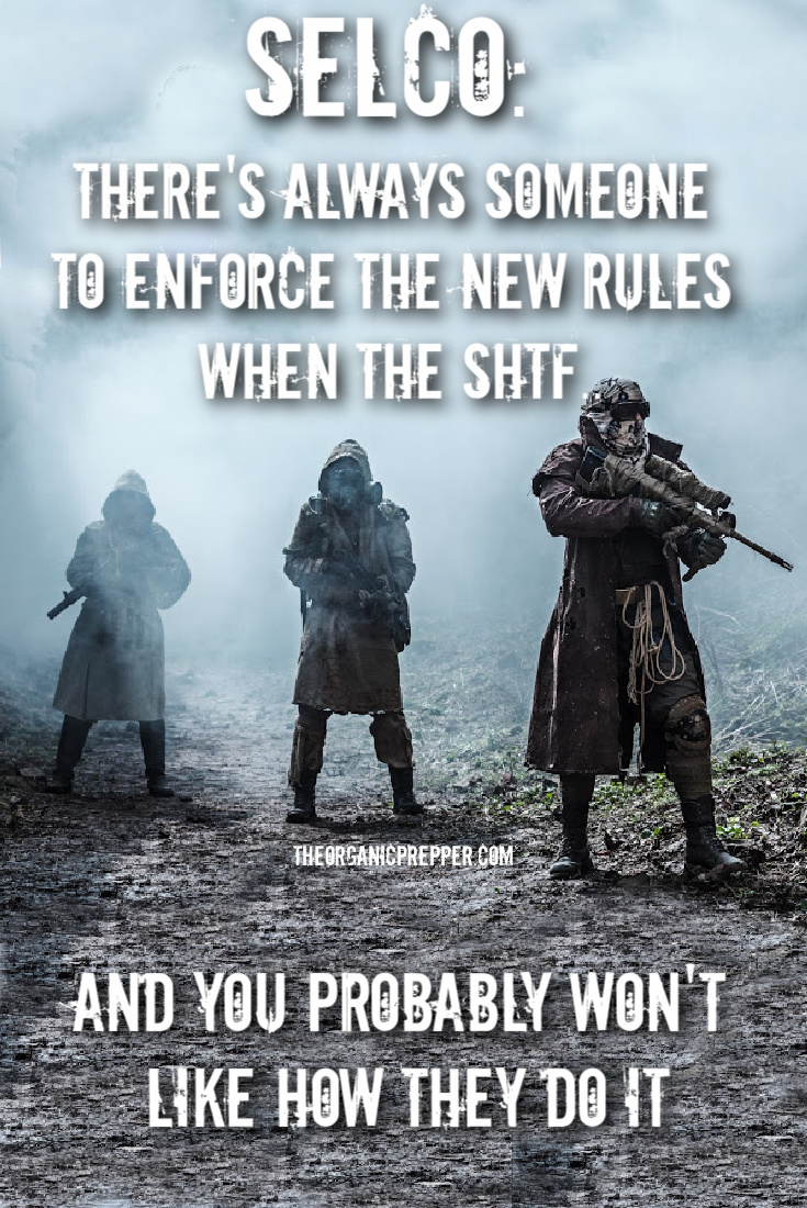SELCO: Someone WILL Enforce the New Rules When the SHTF…And You Probably WON'T Like How They Do It