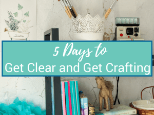 5 Days to Get Clear & Get Crafting - Free Class