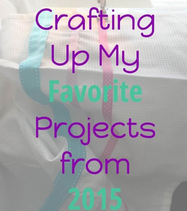 Crafting Up My Favorite Projects For 2015