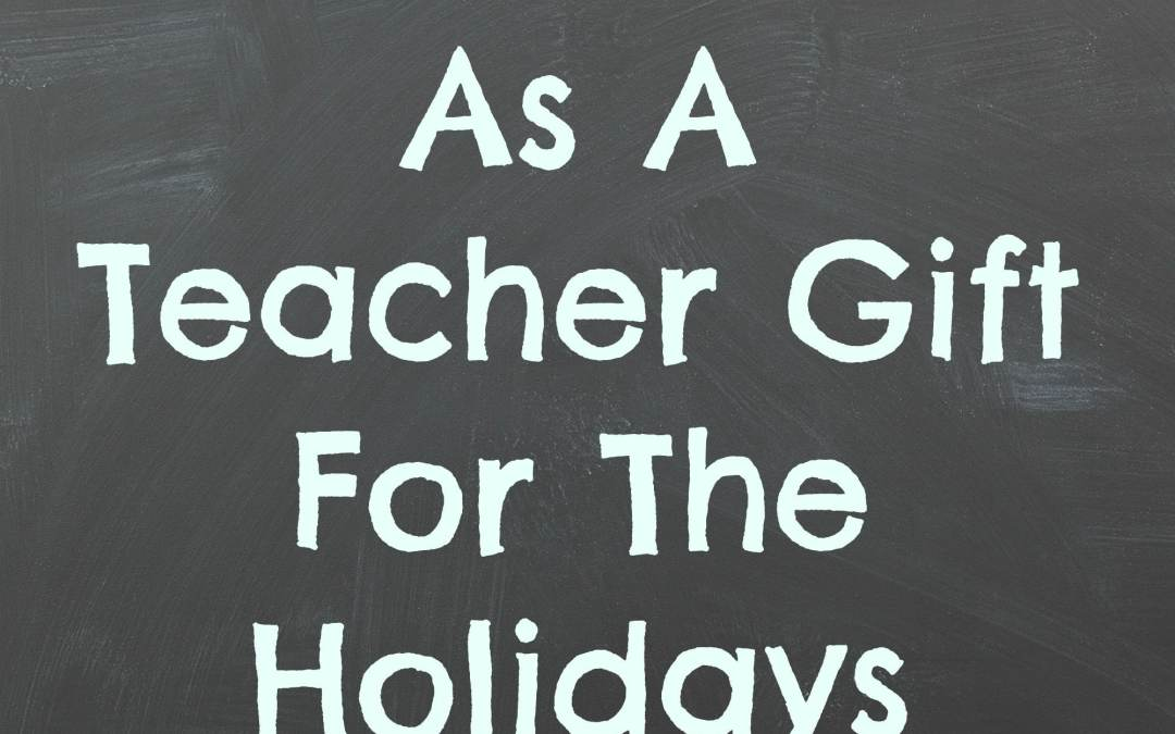 What To Get As A Teacher Gift For The Holidays