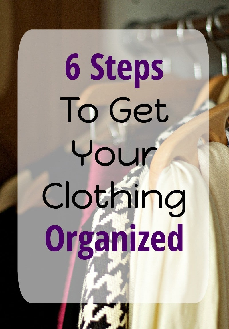 6 Steps To Clothing Organized