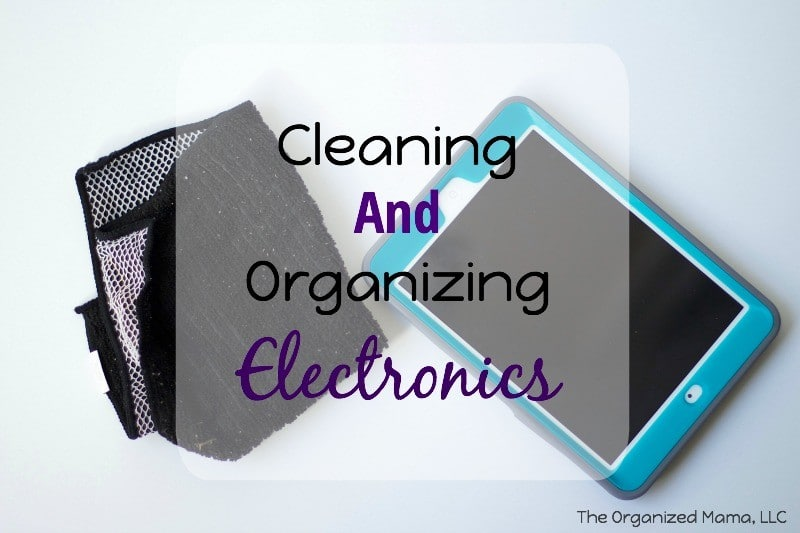 Cleaning and Organizing Electronics