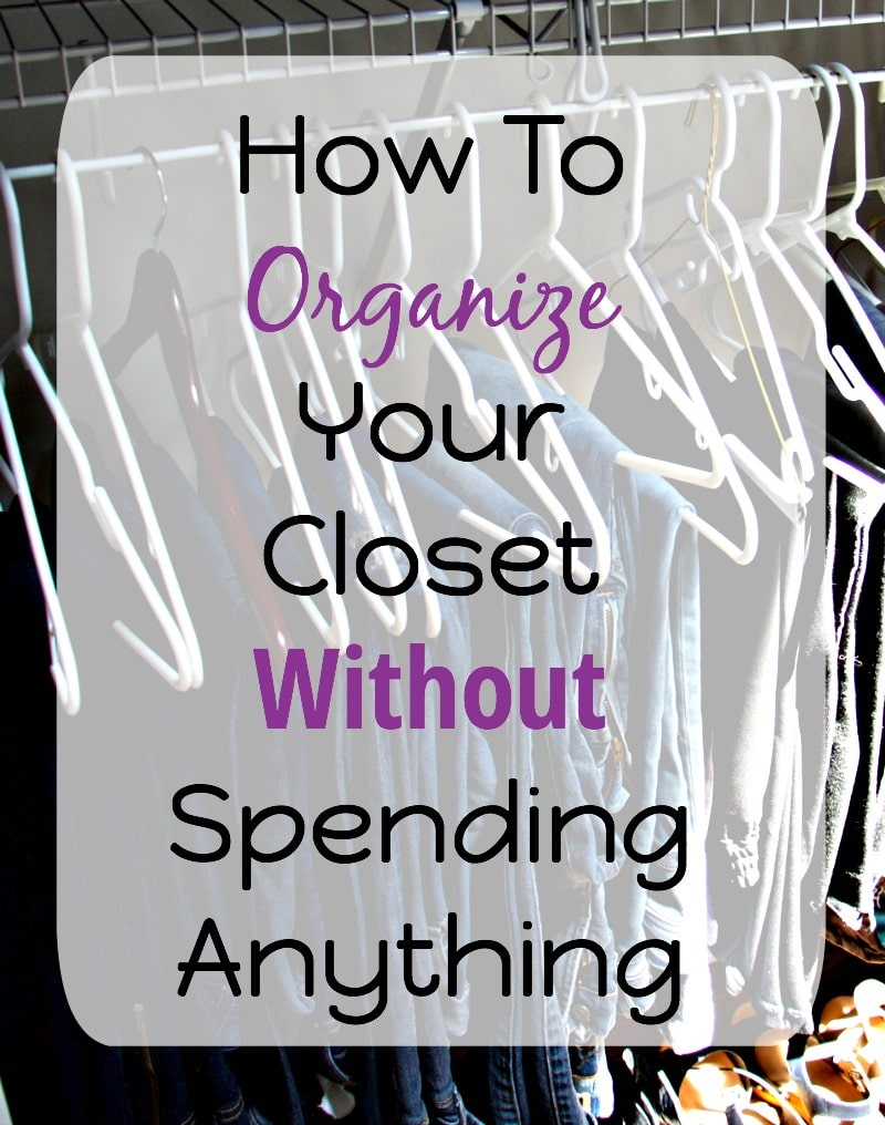How To Organize Your Closet Without Spending Anything overlay on closet