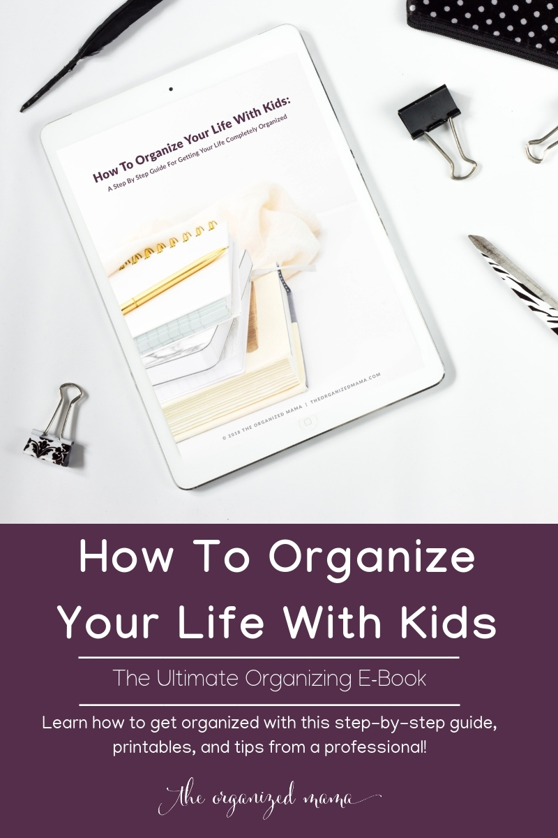 learn how to get your life organized with kids in this new ebook! printables, professional tips, and more!