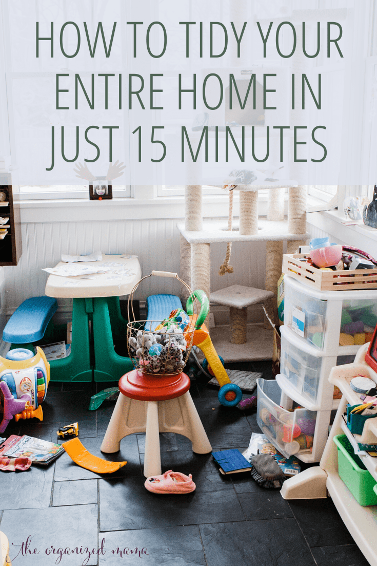 how to tidy your entire home in just 15 minutes text overlay of messy play room