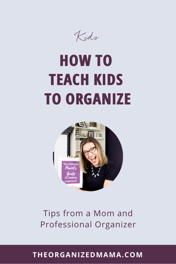 How to Teach Kids to Organize #theorganizedmama #organizedkids